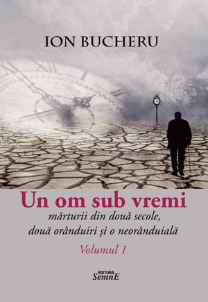 Ion Bucheru - Un om sub vremi - set 2 volume