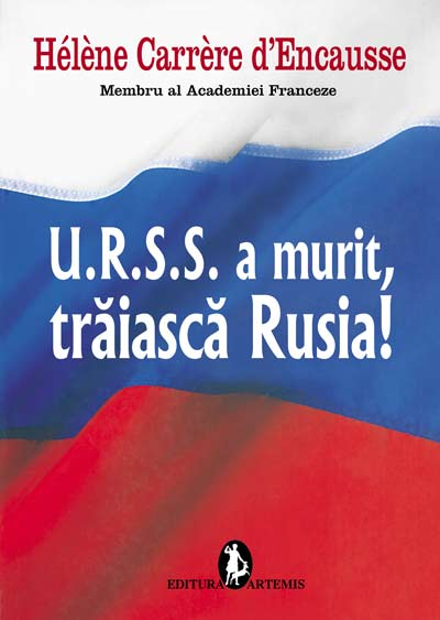 Helene Carrere d'Encausee - U.R.S.S. a murit, traiasca Rusia!